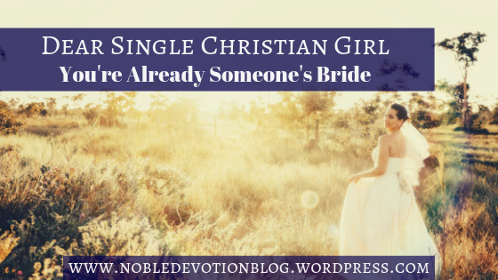 Dear Single Christian Girl, You're Already Someone's Bride