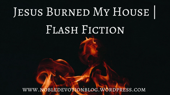 Jesus Burned My House | Flash Fiction