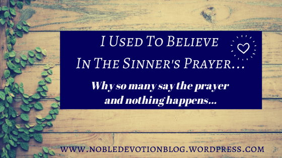 I Used To Believe In The Sinner's Prayer…I Do Not Anymore…